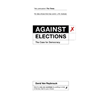 Against Elections: The Case for Democracy (English Edition)