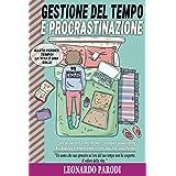 Gestione Del Tempo e Procrastinazione: L'arte di: Smettere di Procrastinare, Sviluppare Autodisciplina, Riconquistare il Prop