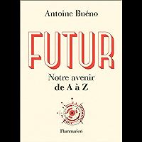 Futur: Notre avenir de A à Z (Documents, témoignages et essais d'actualité)