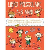 Libro Prescolare 3-6 anni: 200 pagine di divertimento con lettere e numeri da tracciare e colorare, esercizi di…