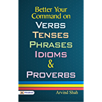 BETTER YOUR COMMAND ON VERBS; TENSES; PHRASES; IDIOMS & PROVERBS