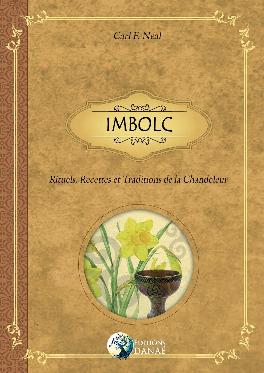IMBOLC : Rituels, Recettes et Traditions de la Chandeleur por Carl F. Neal