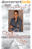 Faith To Conquer Fear™: The Journey (English Edition)