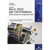 Autodesk Revit Architecture 2020. Guida completa per la progettazione BIM