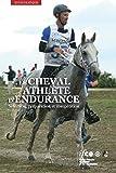Le cheval athlète d'endurance: Sélection, préparation et compétition
