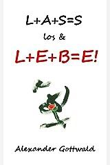 L+A+S=S los & L+E+B=E! Kindle Ausgabe