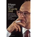 30 aprile 1993: Bettino Craxi. L'ultimo giorno di una Repubblica e la fine della politica