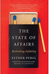 The State Of Affairs: Rethinking Infidelity - a book for anyone who has ever loved Paperback