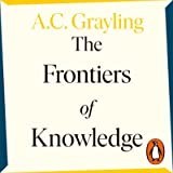 The Frontiers of Knowledge: What We Know About Science, History and the Mind - And How We Know It