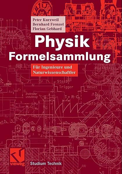 Physik Formelsammlung Fur Ingenieure Und Naturwissenschaftler Studium Technik Ebook Kurzweil Peter Frenzel Bernhard Gebhard Florian Kurzweil Peter Amazon De Kindle Shop