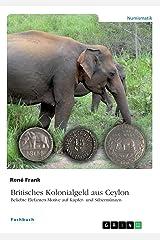 Britisches Kolonialgeld aus Ceylon. Beliebte Elefanten-Motive auf Kupfer- und Silbermünzen Taschenbuch
