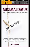 Minimalismus für Anfänger und Fortgeschrittene: mit Leichtigkeit zu mehr Gelassenheit, Zufriedenheit und Lebensqualität für ein glückliches und stressfreies Leben