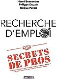 Recherche d'emploi : secrets de pros: Trois professionnels incontournables de la recherche d'emploi partagent avec vous leurs secrets les mieux gardés.