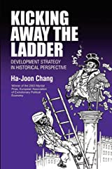 Kicking Away the Ladder: Development Strategy in Historical Perspective: Policies and Institutions for Economic Development in Historical Perspective ... and Globalization) (Anthem World Economics) Paperback