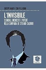 L'invisibile. Scandali, inchieste e potere nella Campania di Stefano Caldoro Formato Kindle