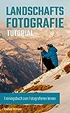 Landschaftsfotografie Tutorial: Trainingsbuch zum Fotografieren lernen