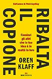 Ribalta il copione: Convinci gli altri che la tua idea è in realtà la loro (Italian Edition)