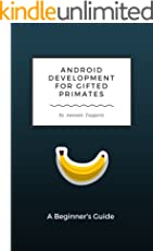 Android Development for Gifted Primates: A Beginner's Guide (Guides for Gifted Primates Book 1) (English Edition)