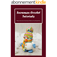 Snowman Crochet Tutorials: Many Awesome Snowman Patterns You Should Try (English Edition)