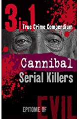 Cannibal Serial Killers (3-in-1 True Crime Compendium) (Epitome of Evil) Kindle Edition