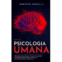 Manuale di PSICOLOGIA UMANA: La storia, i miti, i grandi nomi e le loro scoperte - Psicologia Cognitiva e dello Sviluppo…