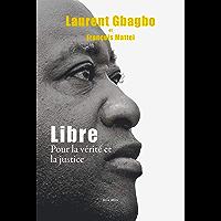 Libre: Pour la vérité et la justice - Essais - documents (Essais-documents)