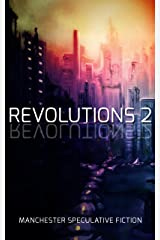 Revolutions 2: An Anthology of Speculative Fiction set in Manchester Kindle Edition