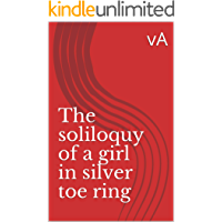 The soliloquy of a girl in silver toe ring (Reva the spring)