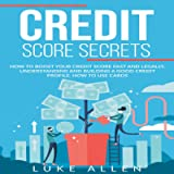 Credit Score Secrets: How to Boost Your Credit Score Fast and Legally, Understanding and Building a Good Credit Profile…