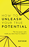 How to unleash your true potential: The true power vests inside you, learn how to unleash it