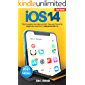 ios14 User Manual: The Complete User Manual with Tips and Tricks For Beginners and PROs to Master ios14