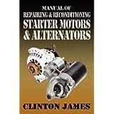 Manual of Repairing & Reconditioning Starter Motors and Alternators
