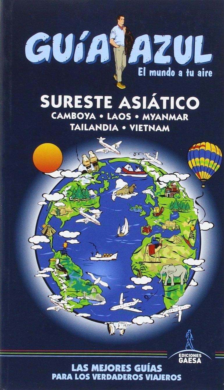 Sureste Asiático: GUÍA AZUL SURESTE ASIATICO (Camboya, Laos, Myanmar, Tailandia y Vietnam) 3