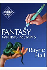 Fantasy Writing Prompts: 77 Powerful Ideas To Inspire Your Fiction (Writer's Craft Book 24) Kindle Edition