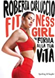 Fitness girl. Dai forma alla tua vita