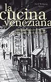 La Cucina Veneziana: Küchengeheimnisse Venedigs vom Centro Storico bis in die Lagune