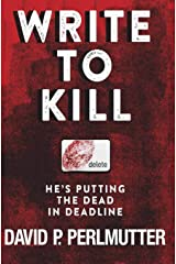 Write To Kill - He's Putting The Dead In Deadline: Book One In The Series. Paperback