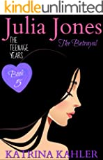 JULIA JONES - The Teenage Years - Book 5: THE BETRAYAL - A book for teenage girls (JULIA JONES The Teenage Years)