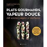Plats gourmands, vapeur douce: 120 recettes simples et bluffantes