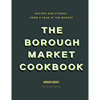 The Borough Market Cookbook: Recipes and stories from a year at the market (English Edition)