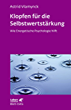 Klopfen für die Selbstwertstärkung: Wie Energetische Psychologie hilft (Leben Lernen)