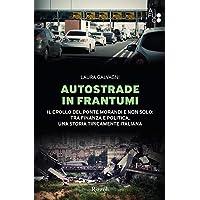 Autostrade in frantumi. Il crollo del ponte Morandi e non solo: tra finanza e politica, una storia tipicamente italiana