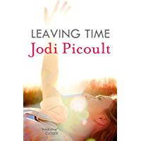 Leaving Time: the impossible-to-forget story with a twist you won't see coming by the number one bestselling author of A Spark of Light