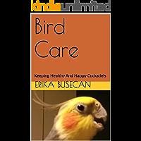 Bird Care: Keeping Healthy And Happy Cockatiels