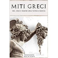 Miti Greci: Dei, Titani, Eroi e Mostri dall' Antica Grecia: Storie Affascinanti e Leggendari Racconti della Mitologia…