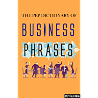 The Pep Dictionary of Business Phrases