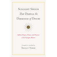 Sunlight Speech That Dispels the Darkness of Doubt: Sublime Prayers, Praises, and Practices of the Nyingma Masters…
