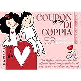 Coupon di Coppia - 56 modi per stare insieme: Un blocchetto esclusivo pieno di richieste affettuose e cose da fare per condiv