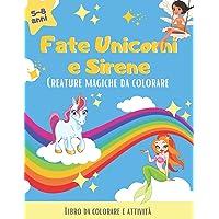 Fate, Unicorni e Sirene. Creature magiche da colorare: Fate Unicorni e Sirene libro da colorare con giochi. Libro da…