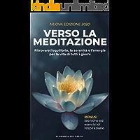 Verso la meditazione: Ritrovare l'equilibrio, la serenità e l'energia per la vita di tutti i giorni (Segreti Per Ridurre…